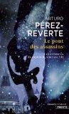 Les aventures du capitaine Alatriste [07] : Le pont des assassins, Pérez-Reverte, Arturo