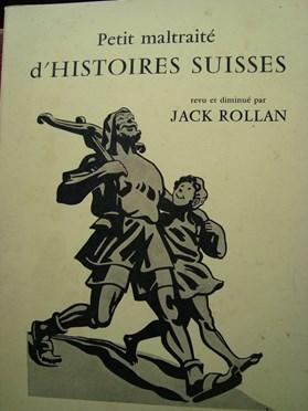 Petit maltraité d'histoires suisses, revu et diminué, Rollan, Jack