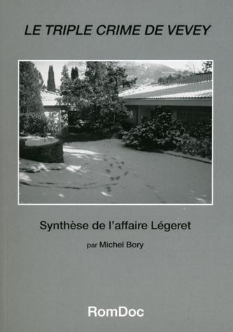 Le triple crime de Vevey : synthèse de l'affaire Légeret, Bory, Michel