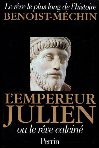 L'Empereur Julien, ou, Le Rêve calciné, Benoist-Méchin, Jacques