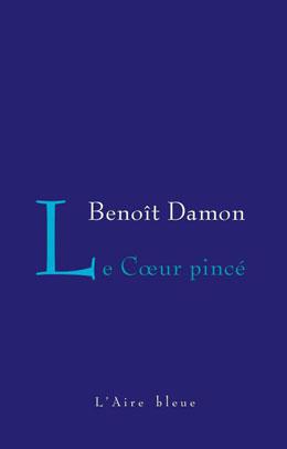 Le coeur pincé : récit, Damon, Benoît,