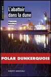 Bienvenue à Dunkerque, suivi de ; L'abattoir dans la dune, Gillio, Maxime