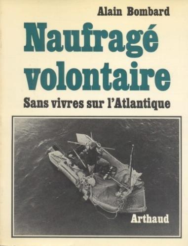 Naufragé volontaire, sans vivres sur l'Atlantique..., Bombard, Alain (1924-2005)