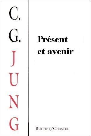 Présent et avenir : [de quoi l'avenir sera-t-il fait ?], Jung, Carl Gustav (1875-1961)