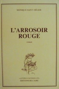 L'arrosoir rouge : roman, Saint-Hélier, Monique