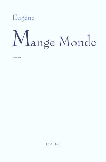 Mange monde : [roman], Eugène