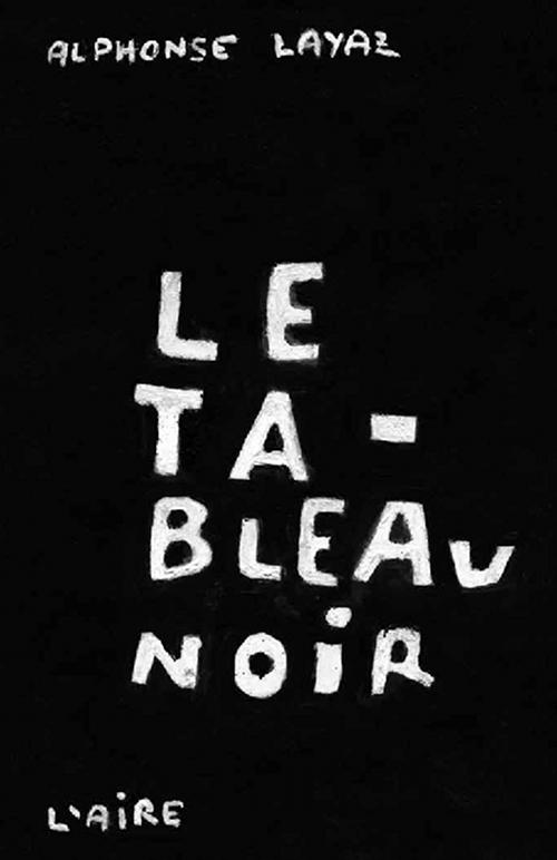 Le tableau noir : roman/récit, Layaz, Alphonse
