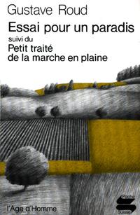 Essai pour un paradis ; suivi de Petit traité de la marche en plaine, Roud, Gustave