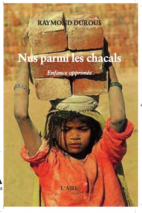 Nus parmi les chacals : Enfance opprimée, Durous, Raymond