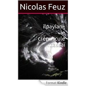 La trilogie massaï [03] : Ilpayiani  : le crépuscule massaï, Feuz, Nicolas
