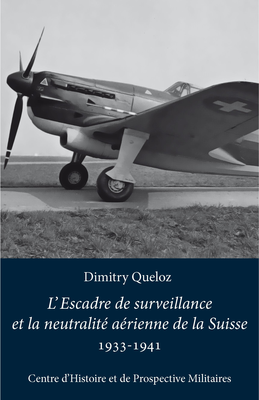 L'escadre de surveillance et la neutralité aérienne de la Suisse : (1933-1941)