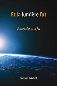 Et la lumière fut : entre science et foi, Bréchet, Sylvain