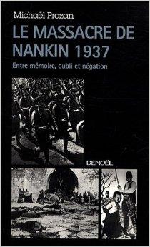 Le massacre de Nankin : 1937, le crime contre l'humanité de l'armée japonaise, Prazan, Michaël