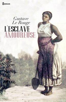 L'esclave amoureuse, Le Rouge, Gustave