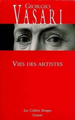 Vies des artistes : vies des plus excellents peintres, sculpteurs et architectes, Vasari, Giorgio (1511-1574)
