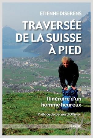 Traversée de la Suisse à pied : itinéraire d'un homme heureux, Diserens, Etienne