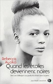 Quand les étoiles deviennent noires : des rues d'Abidjan aux podiums d'Yves Saint Laurent, Ayoko, Rebecca