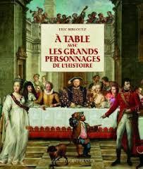 À table avec les grands personnages de l'histoire, Birlouez, Eric