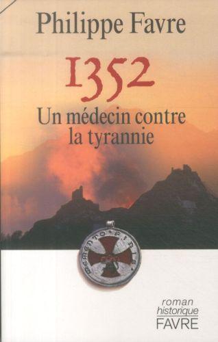 1352 : un médecin contre la tyrannie : roman historique, Favre, Philippe