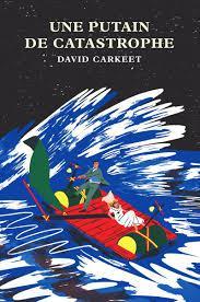 Une putain de catastrophe : roman, Carkeet, David