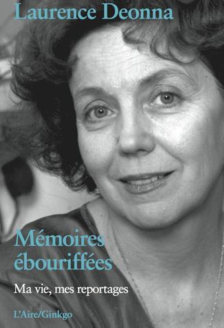 Mémoires ébouriffées : ma vie, mes reportages