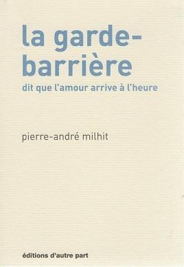La garde-barrière dit que l'amour arrive à l'heure, Milhit, Pierre-André
