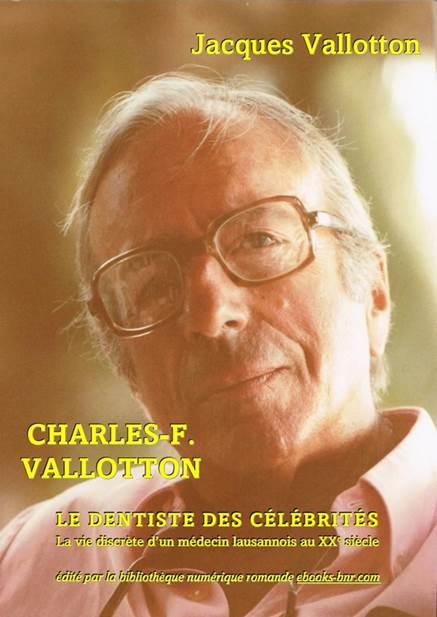 Charles-F. Vallotton : le dentiste des célébrités : la vie discrète d'un médecin lausannois au XXe siècle