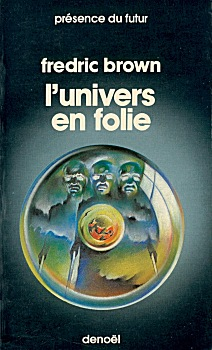 L'univers en folie, Brown, Fredric