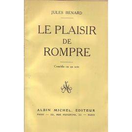 Le plaisir de rompre : comédie en un acte, Renard, Jules