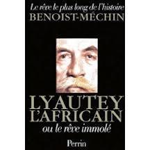 Lyautey l'Africain ou le Rêve immolé, Benoist-Méchin, Jacques