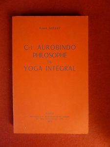 Çrî Aurobindo : philosophe du yoga intégral, Sailley, Robert