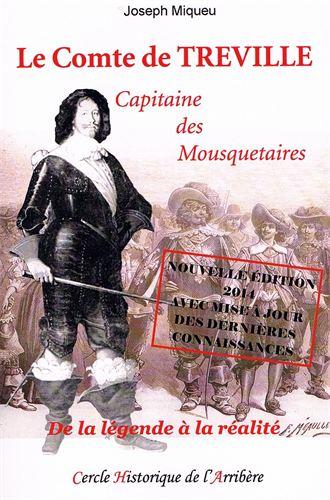 Le comte de Tréville : capitaine des mousquetaires : de la légende à la réalité, Miqueu, Joseph