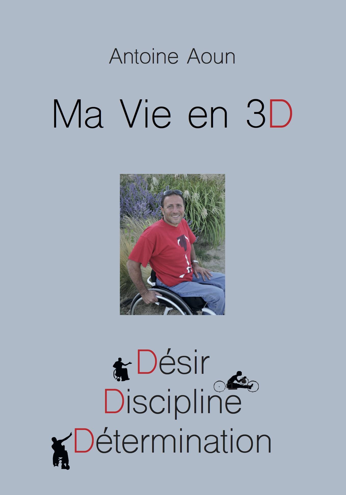 Ma vie en 3D : désir, discipline, détermination, Aoun, Antoine