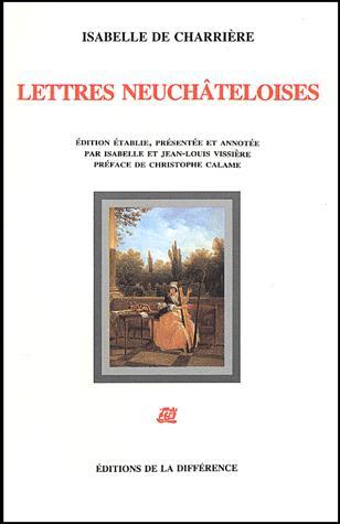 Lettres neuchâteloises ; suivi de Trois femmes, Charrière, Isabelle de (1740-1805)