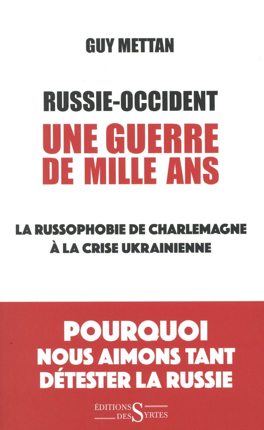 Russie-Occident, une guerre de mille ans : la russophobie de Charlemagne à la crise ukrainienne, Mettan, Guy