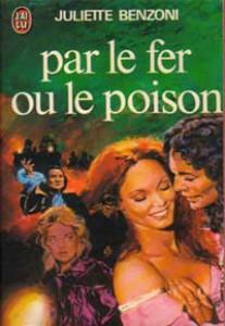 Par le fer ou le poison, Benzoni, Juliette
