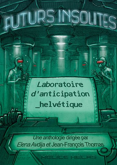 Futurs insolites : laboratoire d'anticipation helvétique, Collectif