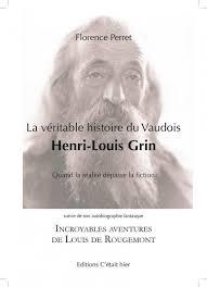 La véritable histoire du Vaudois Henri-Louis Grin. Suivi de, Incroyables aventures de Louis de Rougemont racontées par lui-même, Perret, Florence