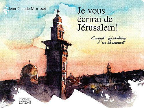 Je vous écrirai de Jérusalem!, Morisset , Jean-Claude