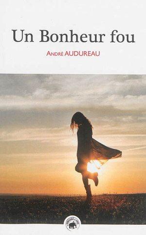 Un bonheur fou, Audureau, André
