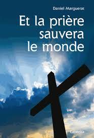 Et la prière sauvera le monde, Marguerat, Daniel