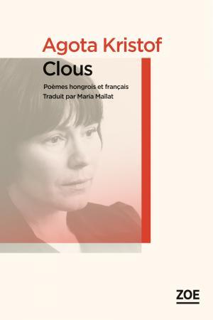 Clous = Szögek : poèmes hongrois et français, Kristof, Agota (1935-2011)