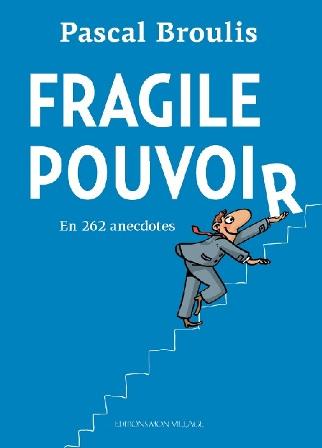 Fragile Pouvoir : en 262 anecdotes, Broulis, Pascal