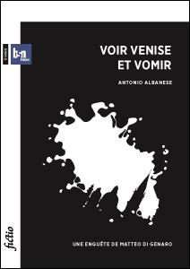 Voir Venise et vomir : une enquête de Matteo di Genaro, Albanese, Antonio