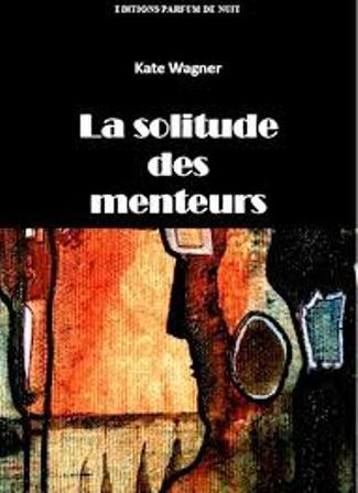 La solitude des menteurs : roman, Wagner, Kate