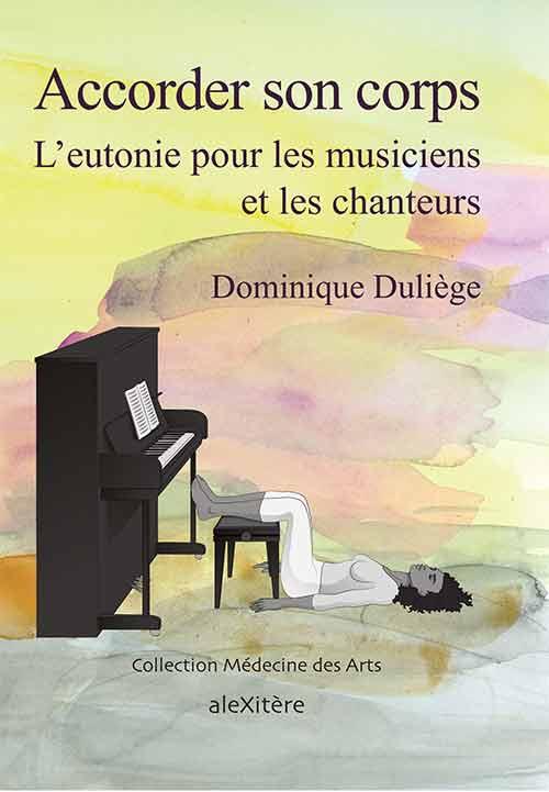 Accorder son corps : l'eutonie pour les musiciens et les chanteurs, Duliege, Dominique
