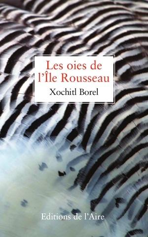 Les oies de l'Ile Rousseau, Borel, Xochitl