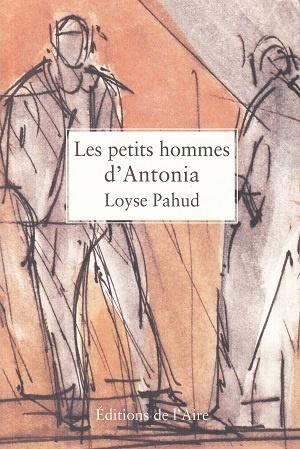 Les petits hommes d'Antonia, Pahud, Loyse