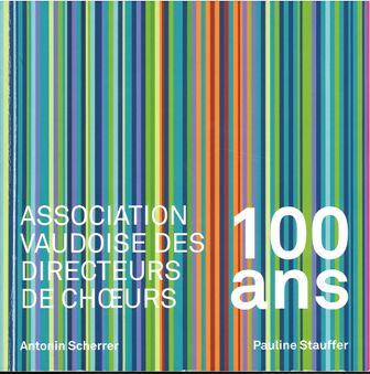 Association vaudoise des directeurs de choeurs: 100 ans: 1917 - 2017 en mots et en images