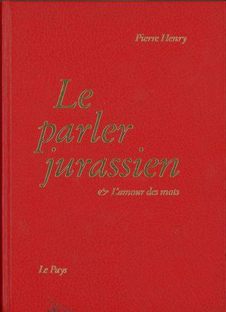 Le parler jurassien & [et] l'amour des mots : tome 1, Henry, Pierre